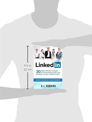 Linkedin: 30 Highly Effective Strategies For Attracting Recruiters And Employers To Your Linkedin Profile (Resume, Profile Hacks, Stand Out, Cover Letter, Career)