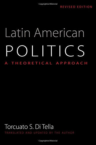 Latin American Politics: A Theoretical Approach, Revised Edition (Translations From Latin America Series, Ilas)