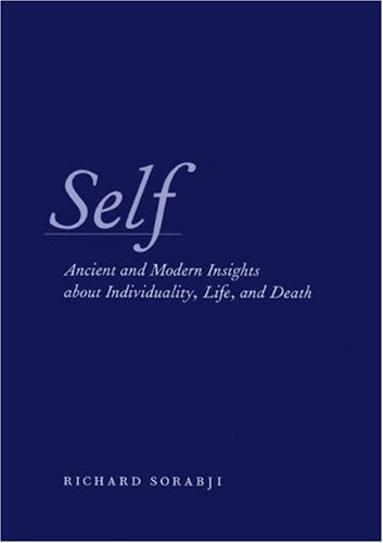 Self: Ancient And Modern Insights About Individuality, Life, And Death