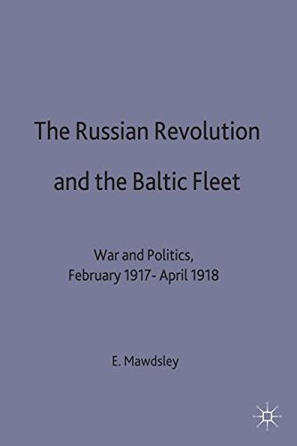 The Russian Revolution And The Baltic Fleet: War And Politics, February 1917April 1918 (Studies In Russian And East European History And Society)