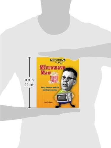 Microwave Man: Percy Spencer And His Sizzling Invention (Inventors At Work!)