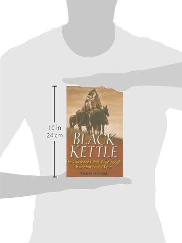 Black Kettle : The Cheyenne Chief Who Sought Peace But Found War