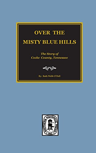 Over The Misty Blue Hills: The Story Of Cocke County, Tennessee