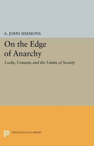 On The Edge Of Anarchy: Locke, Consent, And The Limits Of Society (Princeton Legacy Library)