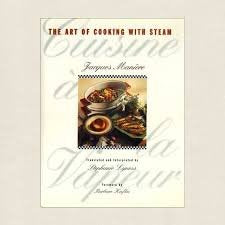 Cuisine A La Vapeur: The Art Of Cooking With Steam