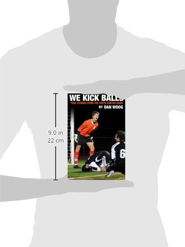 We Kick Balls: True Stories From The Youth Soccer Wars (Volume 1)