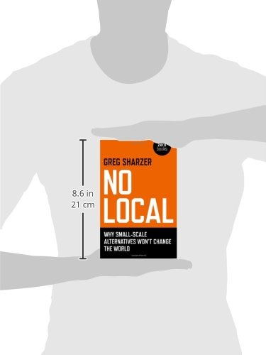 No Local: Why Small-Scale Alternatives Won'T Change The World