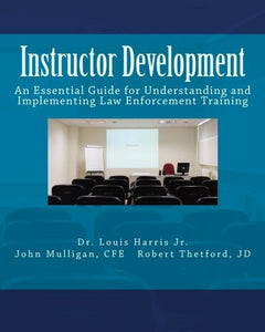 Instructor Development: An Essential Guide For Understanding And Implementing Law Enforcement Training
