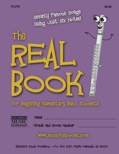 The Real Book For Beginning Elementary Band Students (Flute): Seventy Famous Songs Using Just Six Notes