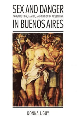 Sex And Danger In Buenos Aires: Prostitution, Family, And Nation In Argentina (Engendering Latin America)