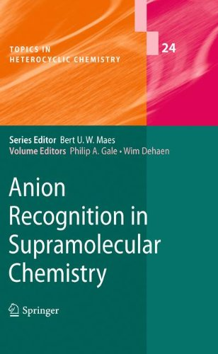 Anion Recognition In Supramolecular Chemistry (Topics In Heterocyclic Chemistry)