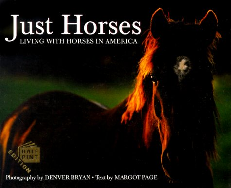 Just Horses: Living With Horses In America (Half Pint Series)
