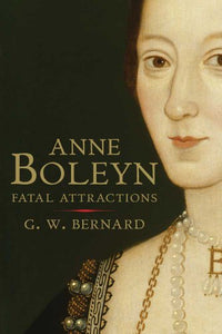 Anne Boleyn: Fatal Attractions