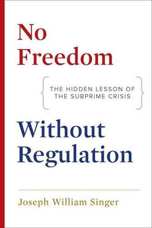 No Freedom Without Regulation: The Hidden Lesson Of The Subprime Crisis