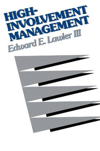 High-Involvement Management: Participative Strategies For Improving Organizational Performance
