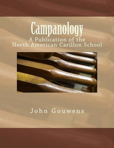 Campanology: A Study Of Bells, With An Emphasis On The Carillon: A Publication Of The North American Carillon School