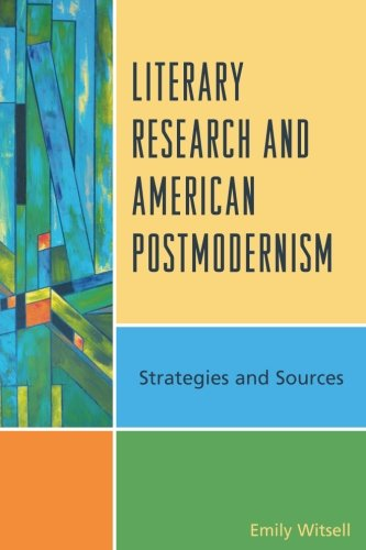 Literary Research And American Postmodernism: Strategies And Sources (Literary Research: Strategies And Sources)