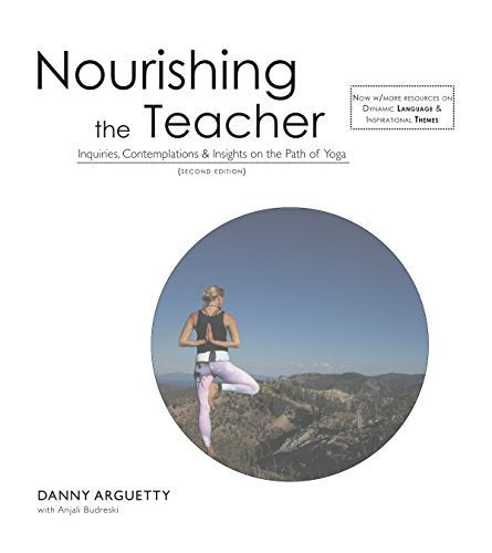 Nourishing The Teacher Inquiries, Contemplations, And Insights On The Path Of Yoga