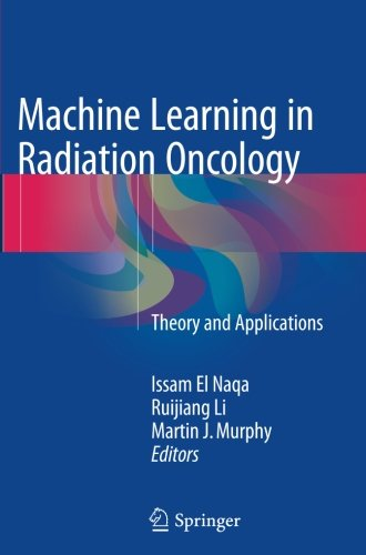 Machine Learning In Radiation Oncology: Theory And Applications