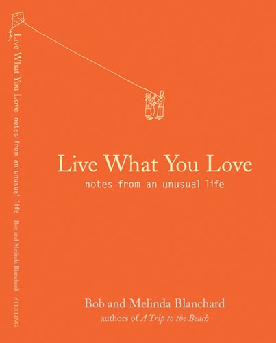 Live What You Love: Notes From An Unusual Life