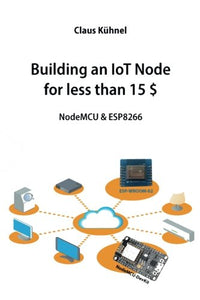 Building An Iot Node For Less Than 15 $: Nodemcu & Esp8266