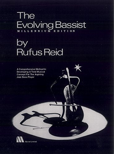 The Evolving Bassist - Millennium Edition: A Comprehensive Method In Developing A Total Musical Concept For The Aspiring Jazz Bass Player