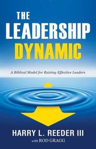 The Leadership Dynamic: A Biblical Model For Raising Effective Leaders