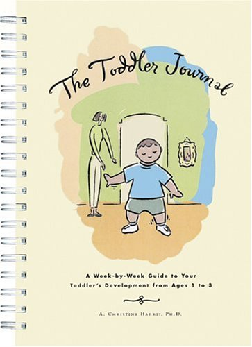 The Toddler Journal : A Week-By-Week Guide To Your Toddler'S Development From Ages 1 To 3