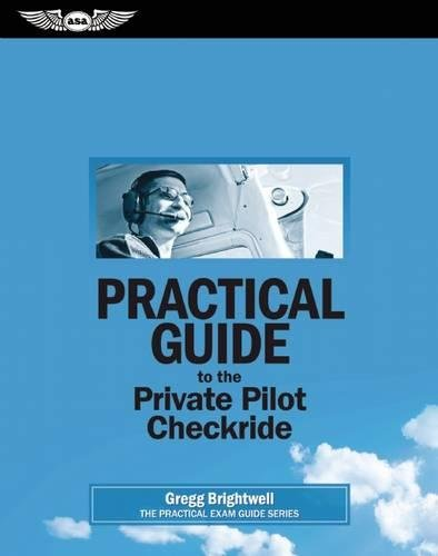 Practical Guide To The Private Pilot Checkride (Practical Exam Guide Series)
