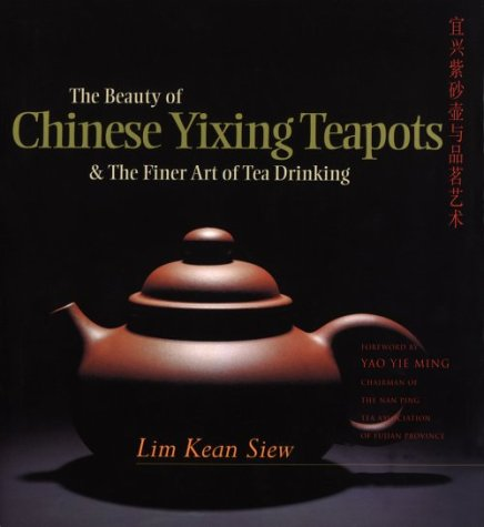 The Beauty Of Chinese Yixing Teapots: And The Finer Arts Of Tea Drinking