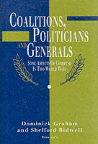 Coalitions, Politicians & Generals: Some Aspects Of Command In Two World Wars