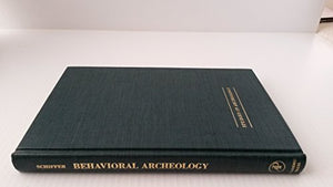 Behavioral Archeology (Studies In Archeology)