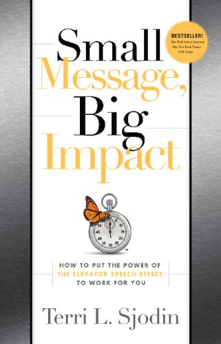 Small Message, Big Impact: How To Put The Power Of The Elevator Speech Effect To Work For You