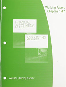 Working Papers, Chapters 1-17 For Warren/Reeve/Duchac'S Accounting, 26Th And Financial Accounting, 14Th
