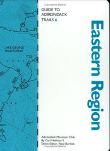 Guide To Adirondack Trails: Eastern Region (The Forest Preserve, Vol. 6) (The Forest Preserve Series, Vol 6)