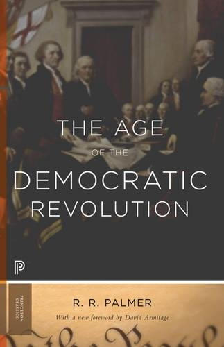 The Age Of The Democratic Revolution: A Political History Of Europe And America, 1760-1800 - Updated Edition (Princeton Classics)