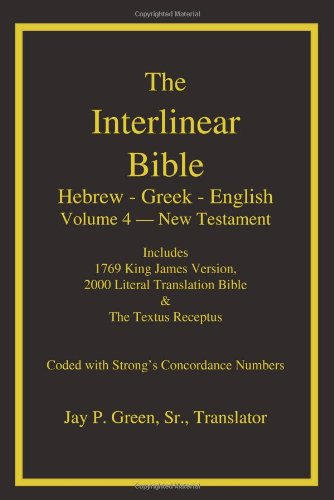 The Interlinear Bible: Hebrew-Greek-English, Vol. 4: New Testament