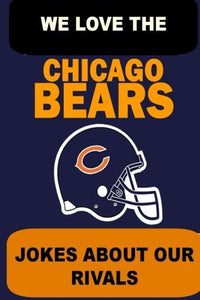 We Love The Chicago Bears - Jokes About Our Rivals