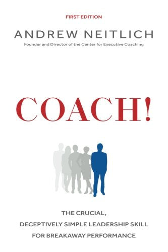 Coach!: The Crucial, Deceptively Simple Leadership Skill For Breakaway Performance