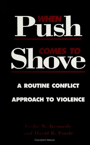 When Push Comes To Shove: A Routine Conflict Approach To Violence (Suny Series In Violence)
