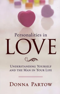 Personalities In Love: Understanding Yourself And The Man In Your Life