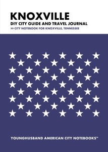 Knoxville Diy City Guide And Travel Journal: City Notebook For Knoxville, Tennessee