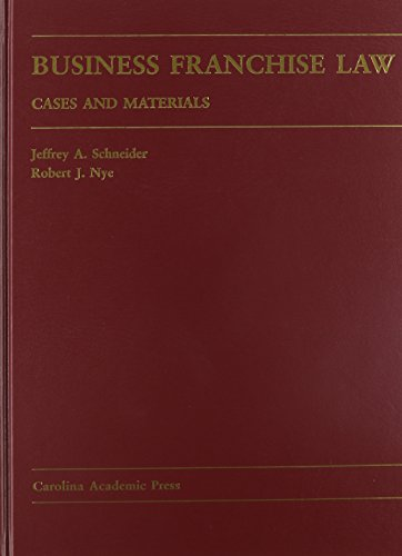 Business Franchise Law: Cases And Materials (Carolina Academic Press Law Casebook Series)