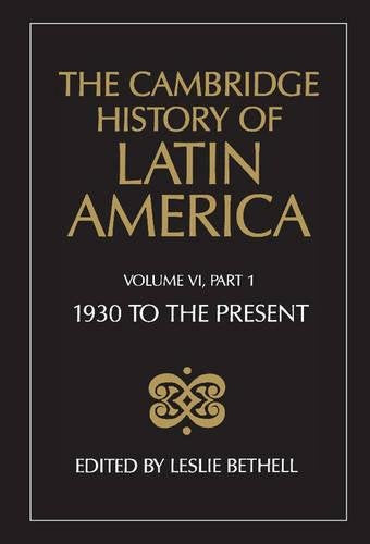The Cambridge History Of Latin America, Volume 6, Part 1: Latin America Since 1930: Economy, Society And Politics: Economy And Society