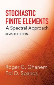 Stochastic Finite Elements: A Spectral Approach, Revised Edition (Dover Civil And Mechanical Engineering)