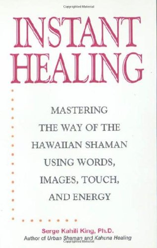 Instant Healing: From Cutting-Edge Scientific Research To Ancient Rituals And Holistic Medicine, Powerful, Drug-Free Methods To Help You Heal Your Body And Stop Pain Now!
