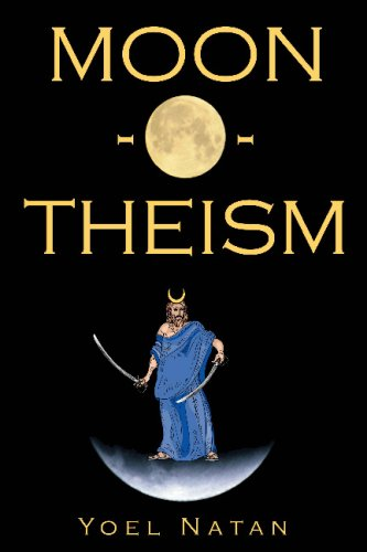 Moon-O-Theism: Religion Of A War And Moon God Prophet Vol Ii Of Ii