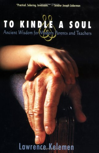 To Kindle A Soul: Ancient Wisdom For Modern Parents And Teachers