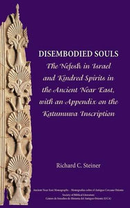 Disembodied Souls: The Nefesh In Israel And Kindred Spirits In The Ancient Near East, With An Appendix On The Katumuwa Inscription (Ancient Near East ... Literature Ancient Near East Monographs)