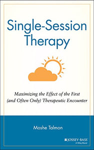 Single Session Therapy: Maximizing The Effect Of The First (And Often Only) Therapeutic Encounter